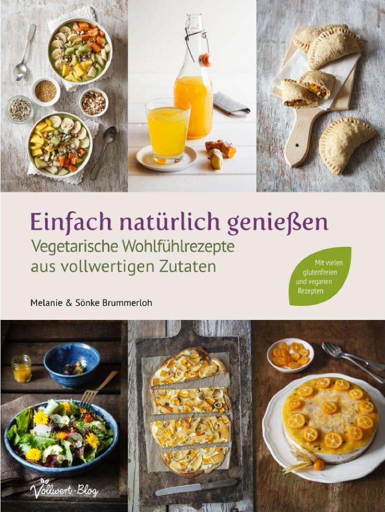 Einfach natürlich genießen - das Vollwert-Blog Kochbuch